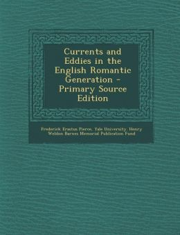 Currents and Eddies in the English Romantic Generation - Primary Source Edition