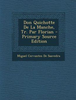 Don Quichotte de La Manche, Tr. Par Florian - Primary Source Edition