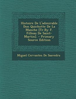 Histoire de L'Admirable Don Quichotte de La Manche [Tr.by F. Filleau de Saint-Martin]. - Primary Source Edition
