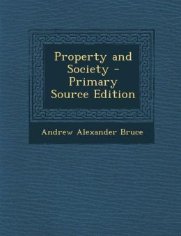 Property and Society - Primary Source Edition