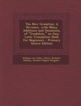 The New Gradatim: A Revision, with Many Additions and Omissions, of Gradatim, an Easy Latin Translation Book for Beginners - Primary S