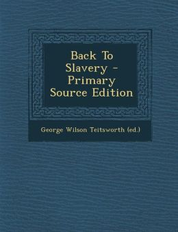 Back to Slavery - Primary Source Edition