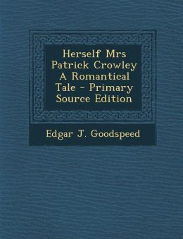 Herself Mrs Patrick Crowley a Romantical Tale - Primary Source Edition