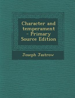 Character and Temperament - Primary Source Edition