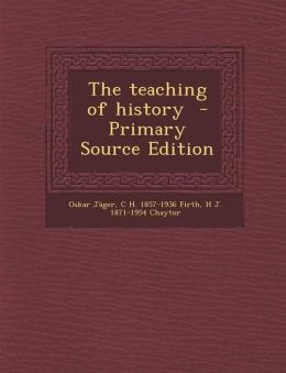 The Teaching of History - Primary Source Edition