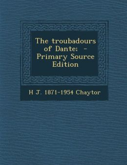 The Troubadours of Dante; - Primary Source Edition