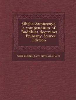 Siksha-Samuccaya, a Compendium of Buddhist Doctrine; - Primary Source Edition