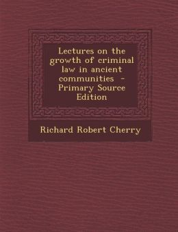 Lectures on the Growth of Criminal Law in Ancient Communities - Primary Source Edition