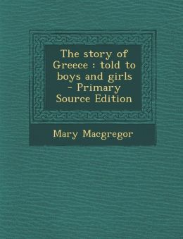 The Story of Greece: Told to Boys and Girls - Primary Source Edition
