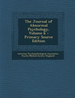 The Journal of Abnormal Psychology, Volume 6 - Primary Source Edition