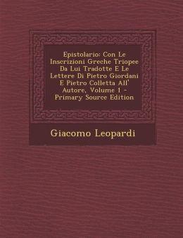 Epistolario: Con Le Inscrizioni Greche Triopee Da Lui Tradotte E Le Lettere Di Pietro Giordani E Pietro Colletta All' Autore, Volume 1