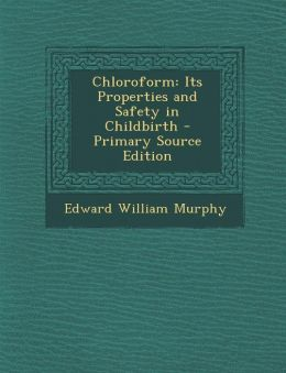 Chloroform: Its Properties and Safety in Childbirth - Primary Source Edition