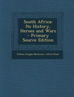 South Africa: Its History, Heroes and Wars - Primary Source Edition