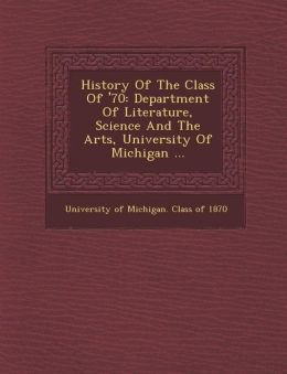 History of the Class of '70: Department of Literature, Science and the Arts, University of Michigan ...