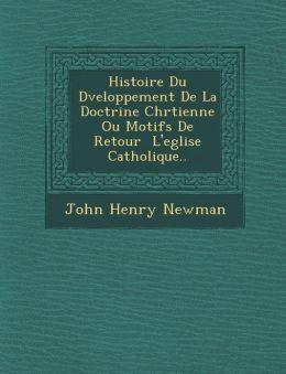 Histoire Du D veloppement De La Doctrine Chr tienne Ou Motifs De Retour L'eglise Catholique..