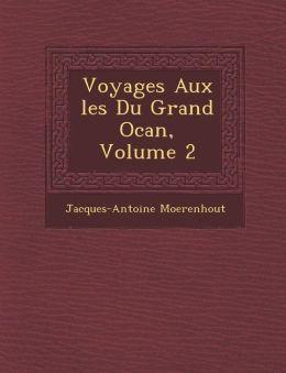 Voyages Aux les Du Grand Oc an, Volume 2
