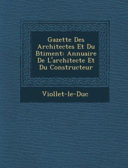 Gazette Des Architectes Et Du B Timent: Annuaire de L'Architecte Et Du Constructeur