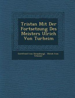 Tristan Mit Der Fortsetzung Des Meisters Ulrich Von Turheim