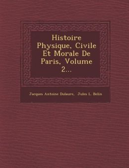 Histoire Physique, Civile Et Morale De Paris, Volume 2...