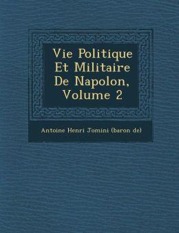 Vie Politique Et Militaire de Napol On, Volume 2