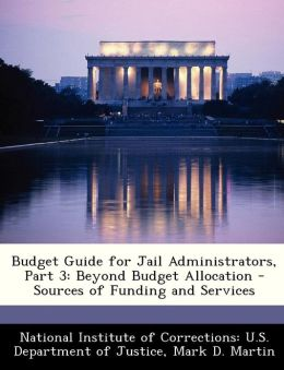 Budget Guide for Jail Administrators, Part 3: Beyond Budget Allocation - Sources of Funding and Services