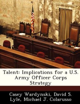 Talent: Implications for a U.S. Army Officer Corps Strategy