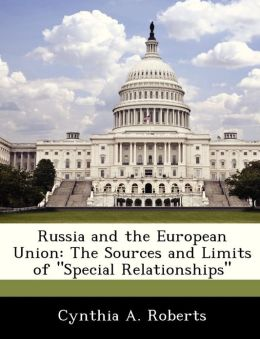 Russia and the European Union: The Sources and Limits of