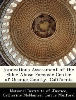 Innovations Assessment of the Elder Abuse Forensic Center of Orange County, California