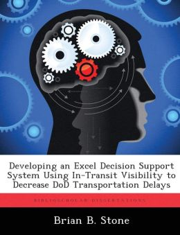Developing an Excel Decision Support System Using In-Transit Visibility to Decrease DoD Transportation Delays