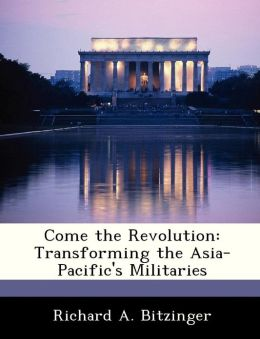 Come the Revolution: Transforming the Asia-Pacific's Militaries