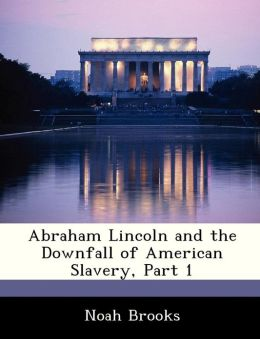 Abraham Lincoln and the Downfall of American Slavery, Part 1