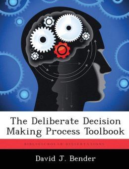 The Deliberate Decision Making Process Toolbook