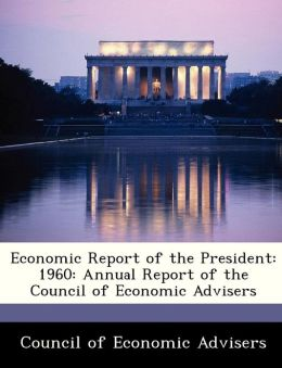 Economic Report of the President: 1960: Annual Report of the Council of Economic Advisers