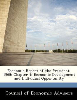 Economic Report of the President, 1968: Chapter 4: Economic Development and Individual Opportunity