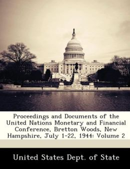 Proceedings and Documents of the United Nations Monetary and Financial Conference, Bretton Woods, New Hampshire, July 1-22, 1944: Volume 2