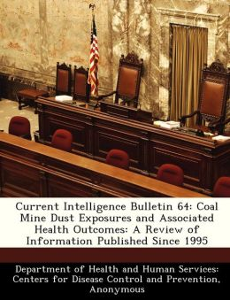 Current Intelligence Bulletin 64: Coal Mine Dust Exposures and Associated Health Outcomes: A Review of Information Published Since 1995