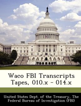 Waco FBI Transcripts Tapes, 010.x - 014.x