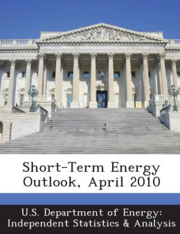 Short-Term Energy Outlook, April 2010