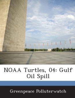 NOAA Turtles, 04: Gulf Oil Spill