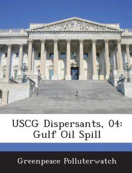 USCG Dispersants, 04: Gulf Oil Spill