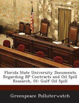 Florida State University Documents Regarding BP Contracts and Oil Spill Research, 01: Gulf Oil Spill
