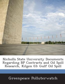 Nicholls State University Documents Regarding BP Contracts and Oil Spill Research, Kilgen 03: Gulf Oil Spill