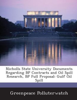 Nicholls State University Documents Regarding BP Contracts and Oil Spill Research, BP Full Proposal: Gulf Oil Spill