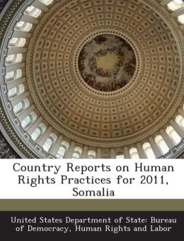 Country Reports on Human Rights Practices for 2011, Somalia