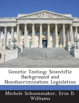 Genetic Testing: Scientific Background and Nondiscrimination Legislation