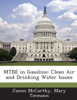 MTBE in Gasoline: Clean Air and Drinking Water Issues