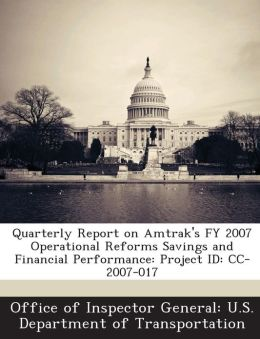 Quarterly Report on Amtrak's FY 2007 Operational Reforms Savings and Financial Performance: Project ID: CC-2007-017