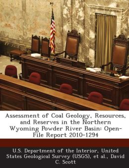 Assessment of Coal Geology, Resources, and Reserves in the Northern Wyoming Powder River Basin: Open-File Report 2010-1294