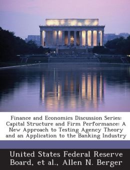 Finance and Economics Discussion Series: Capital Structure and Firm Performance: A New Approach to Testing Agency Theory and an Application to the Banking Industry