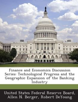 Finance and Economics Discussion Series: Technological Progress and the Geographic Expansion of the Banking Industry